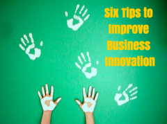 Six Tips to Improve Business Innovation