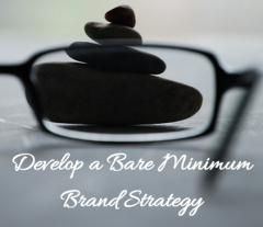 develop a bare minimum brand strategy