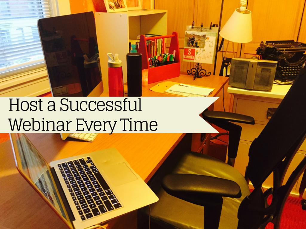 Host a SuccessfulWebinar Every Time