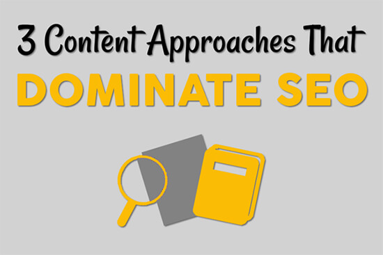 Three Content Approaches That Dominate SEO