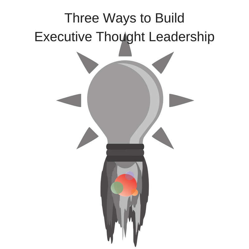 Three Ways to Build Executive Thought Leadership
