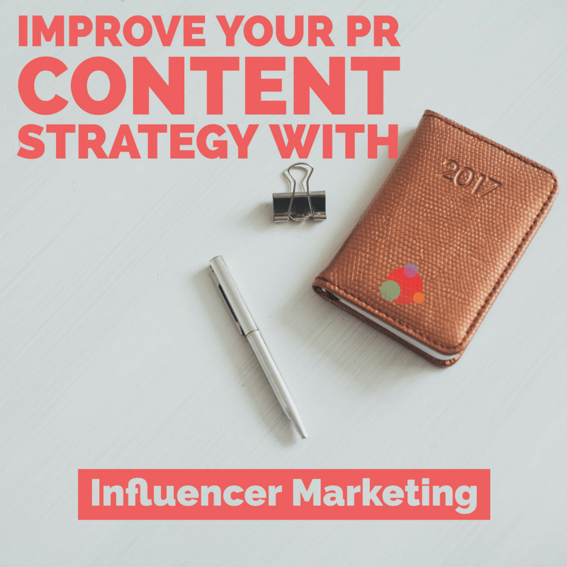 How to Improve Your PR Content Strategy with Influencer Marketing