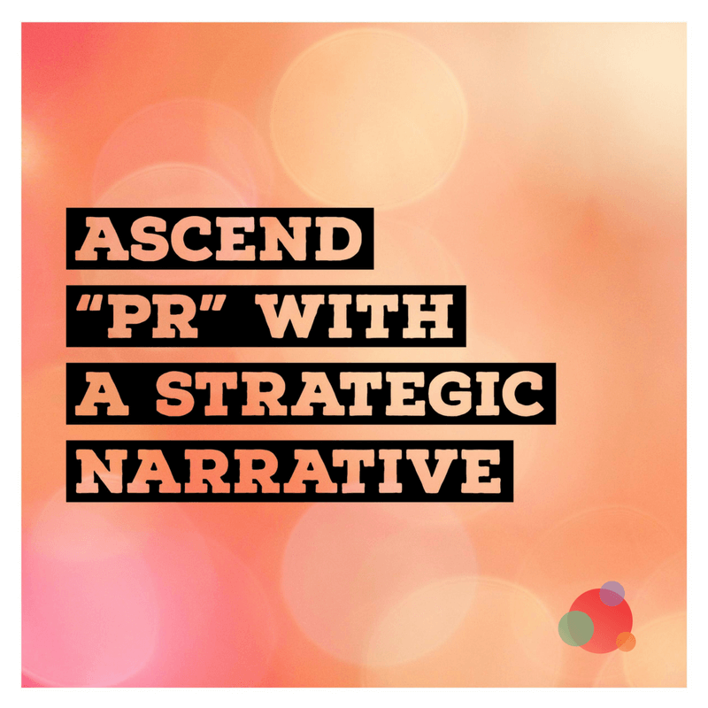 How to Use a Strategic Narrative to Improve PR Relevance