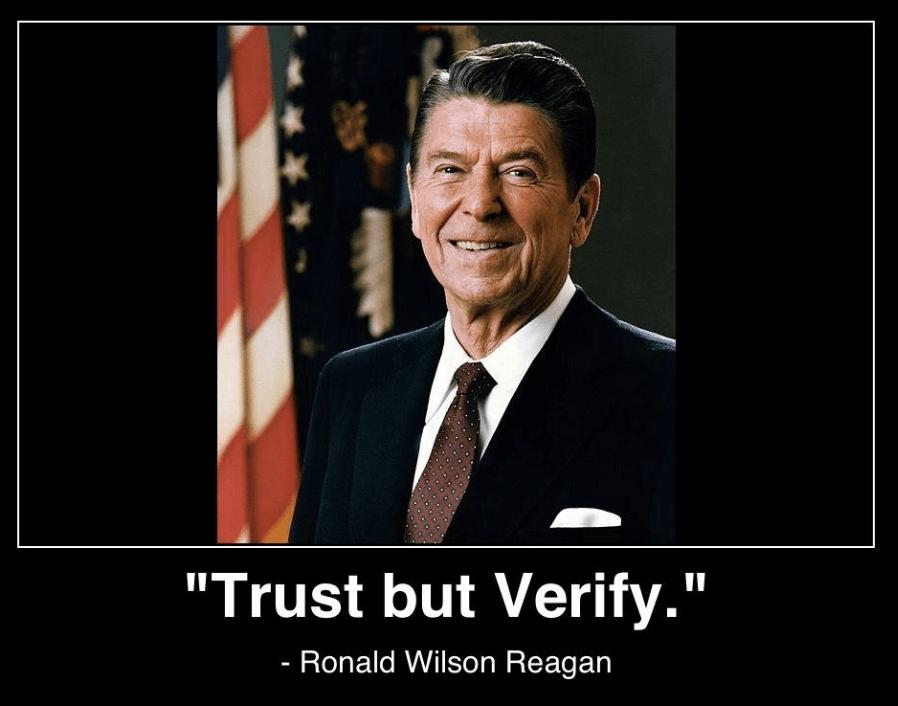 Trust but verify - Ronald Reagan