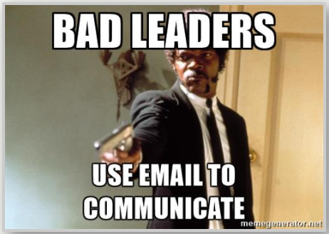 Bad Leaders Use Email to Communicate