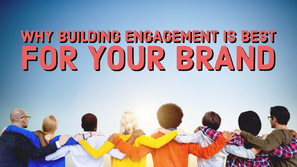 Here is Why Investing in Building Engagement is a Must for Brands