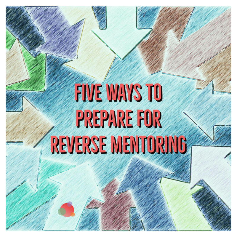 Five Ways to Prepare for Reverse Mentoring