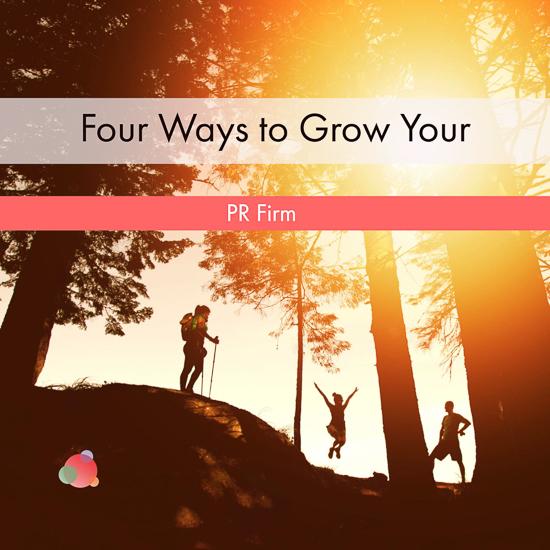 Four Ways to Grow Your PR Firm