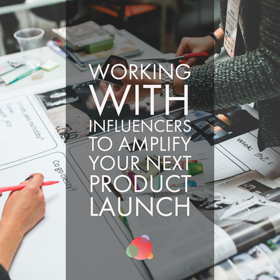 Consider Influencer Relations to Amplify Your Next Product Launch