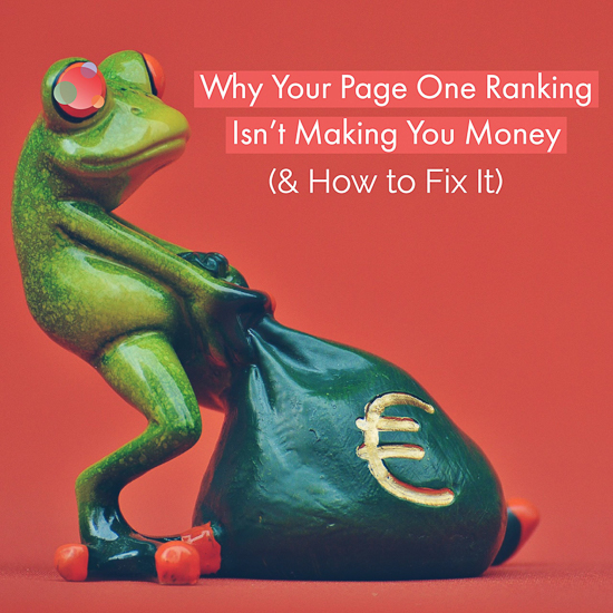 Why Your Page One Ranking Isn't Making You Money