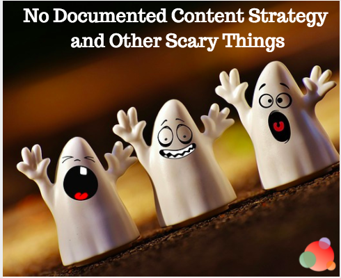 No Documented Content Strategy and Other Scary Things