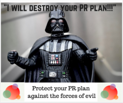 How to Protect Your PR Plan Against the Forces of Evil