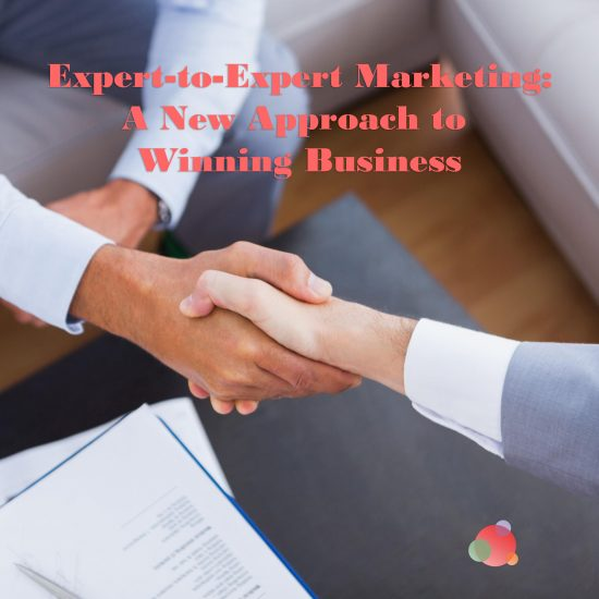 Expert-to-Expert Marketing: A New Approach to Winning Business