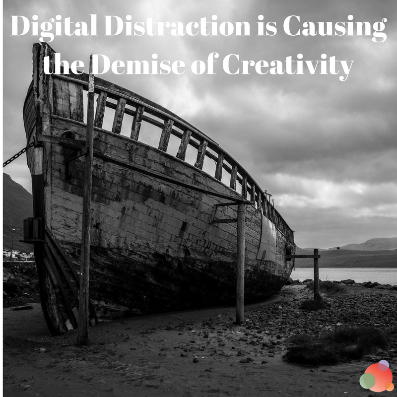 Digital Distraction is Causing the Demise of Creativity