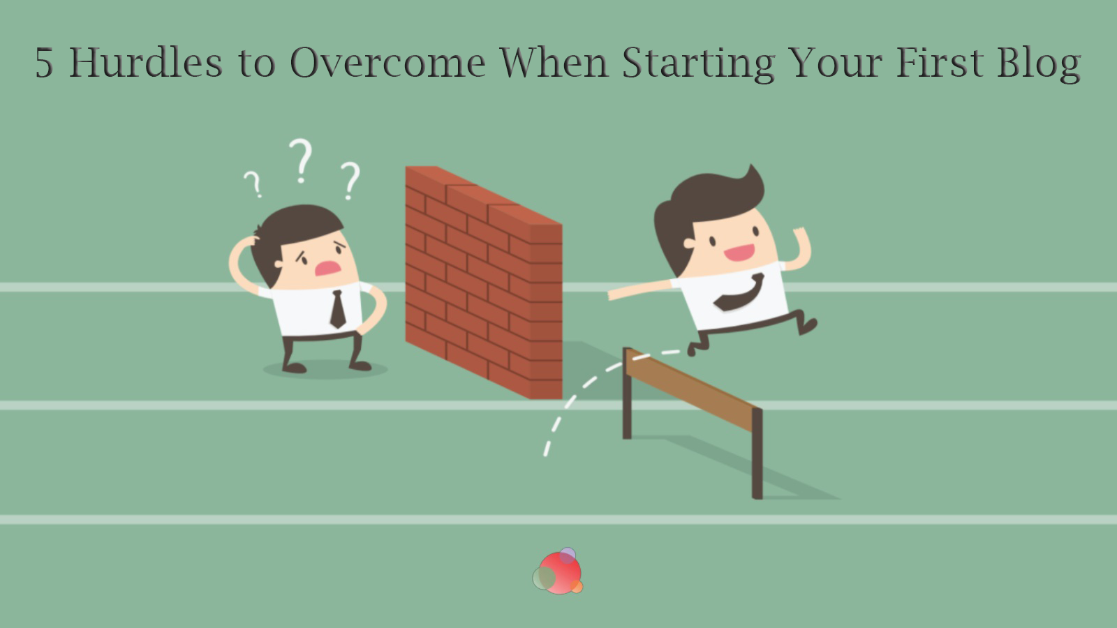 Five Blogging Hurdles to Overcome When Starting Out