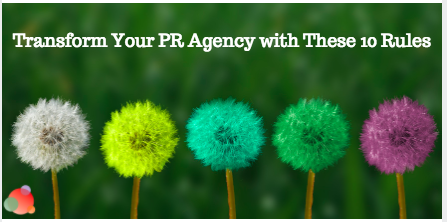 Transform Your PR Agency with These 10 Rules