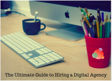 The Ultimate Guide to Hiring a Digital Agency