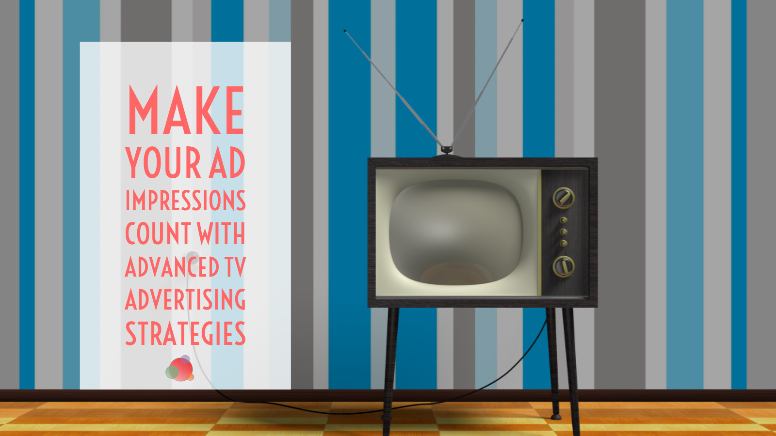 Make Ad Impressions Count with Advanced TV Strategies