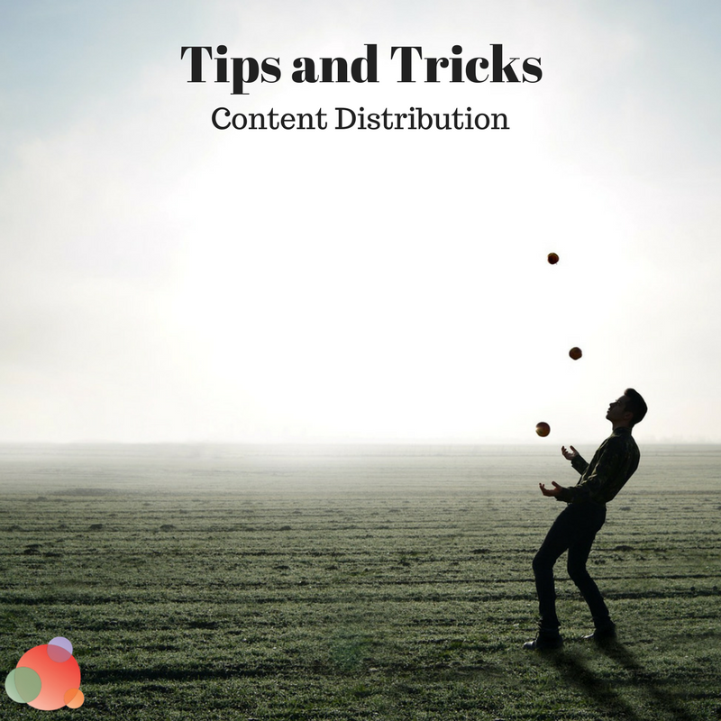 Tips and Tricks: 21 Ideas for Better Content Distribution