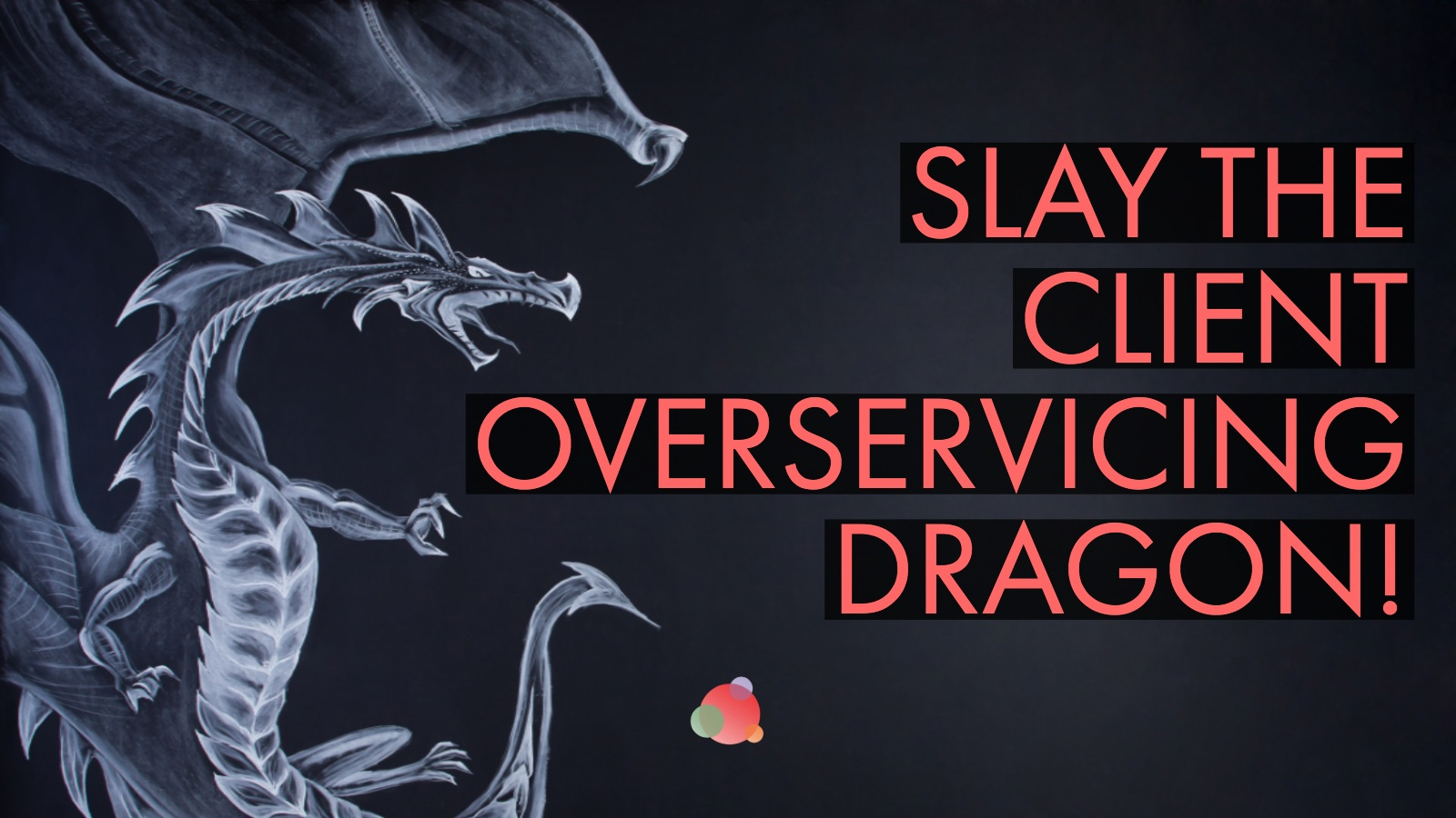 Slay the Over-Servicing Clients Dragon with These Five Questions