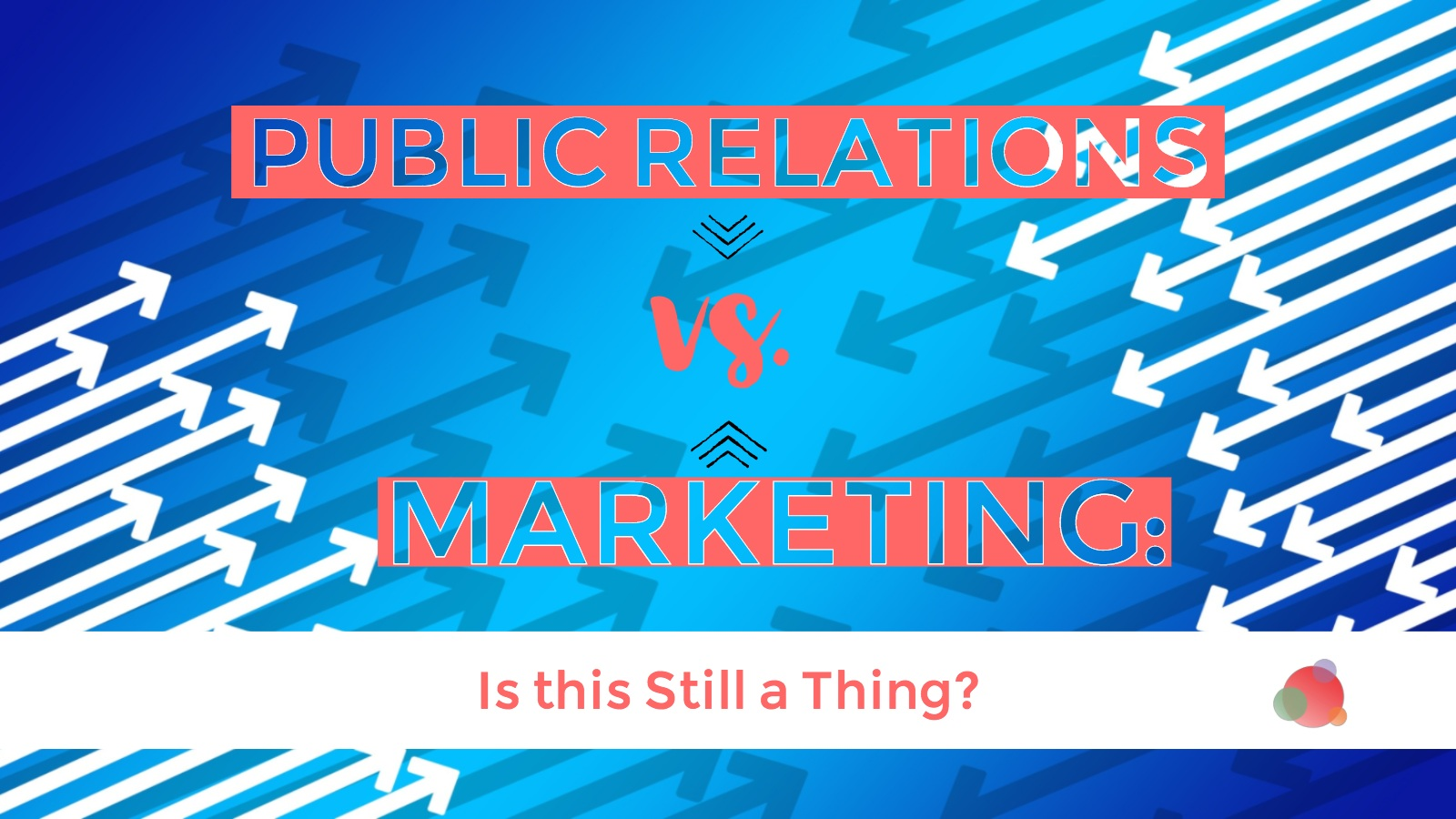 PR vs Marketing: Is This Still a Thing?