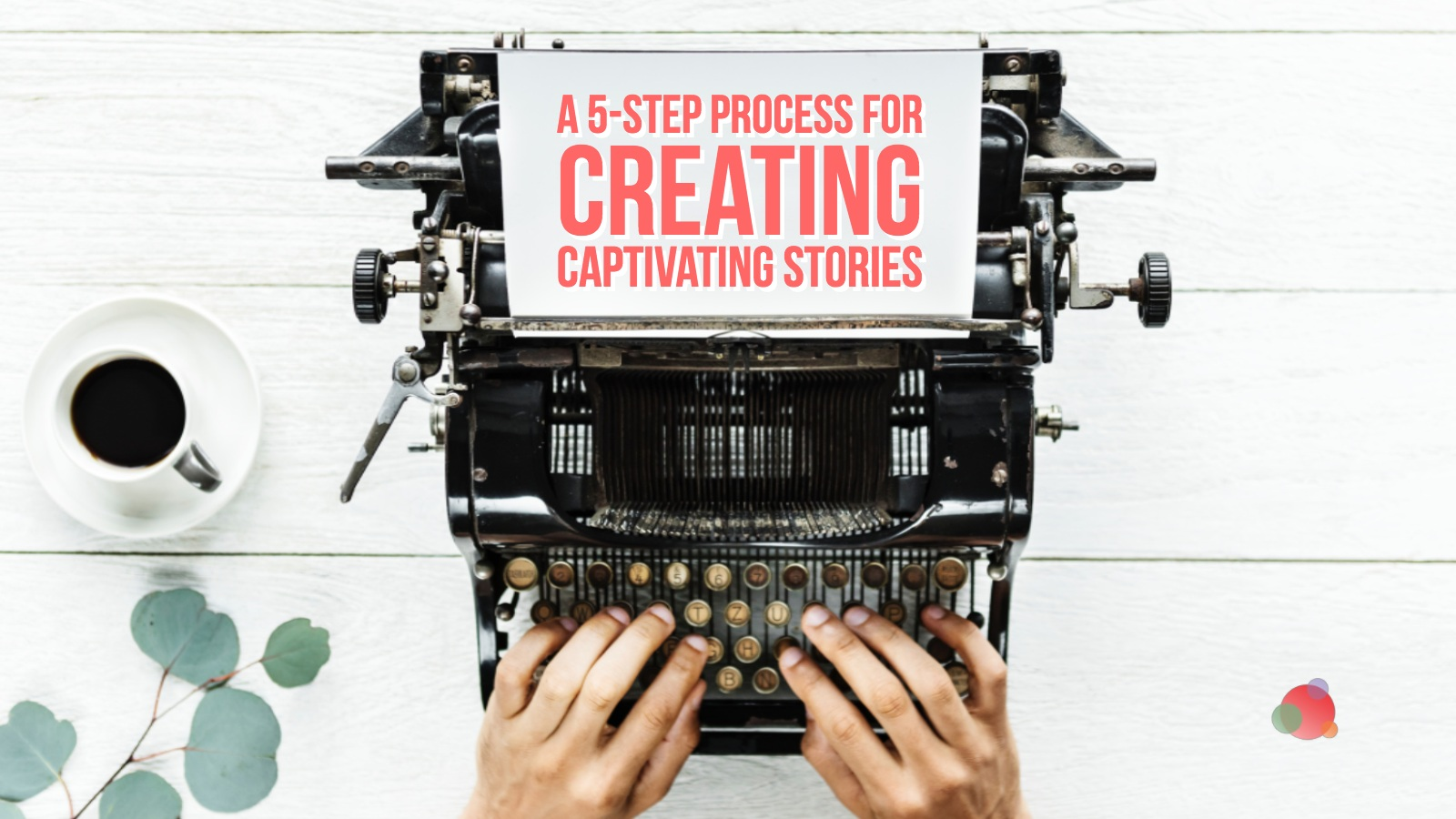 The Five-Step Process for Creative Storytelling at Work