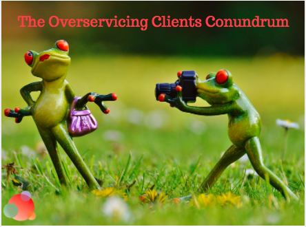 The Overservicing Clients Conundrum