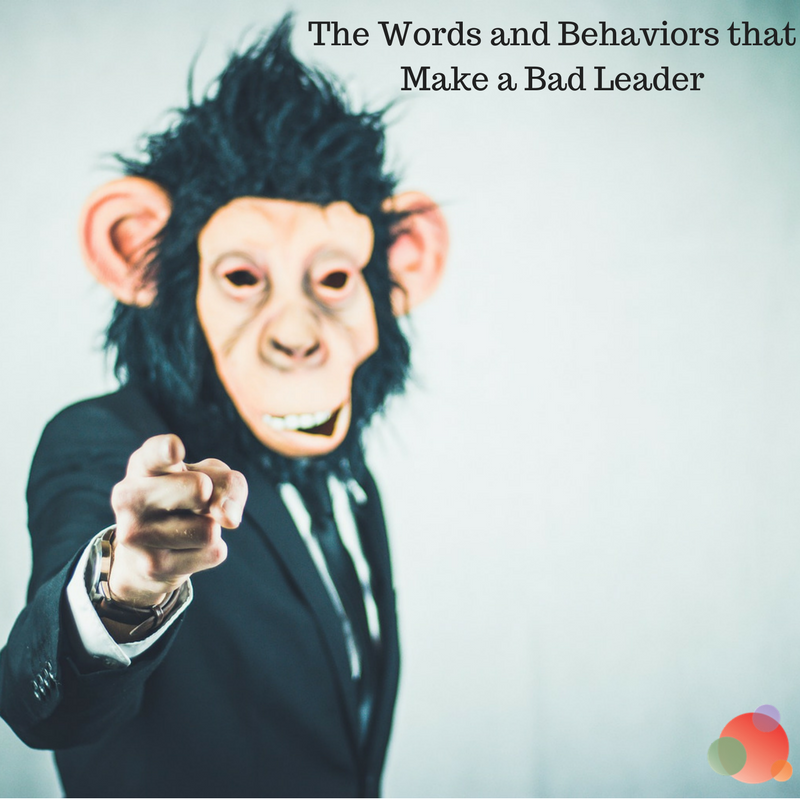 The Words and Behaviors that Undermine Leadership