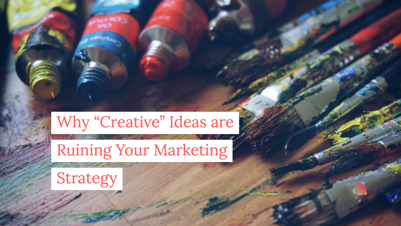 Why Creative Ideas Are Ruining Your Content Strategy