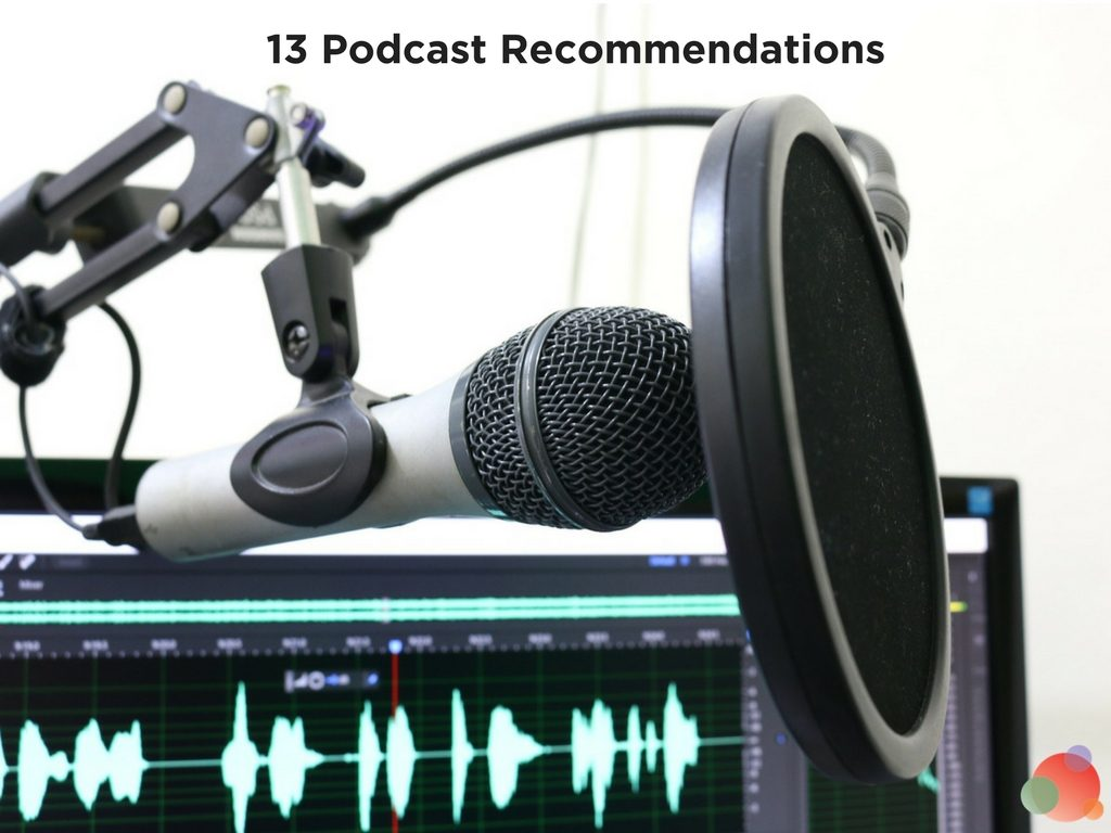 13 Podcast Recommendations