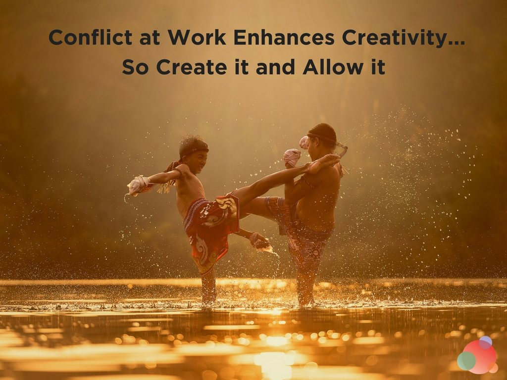 Conflict at Work Enhances Creativity...So Create it and Allow it