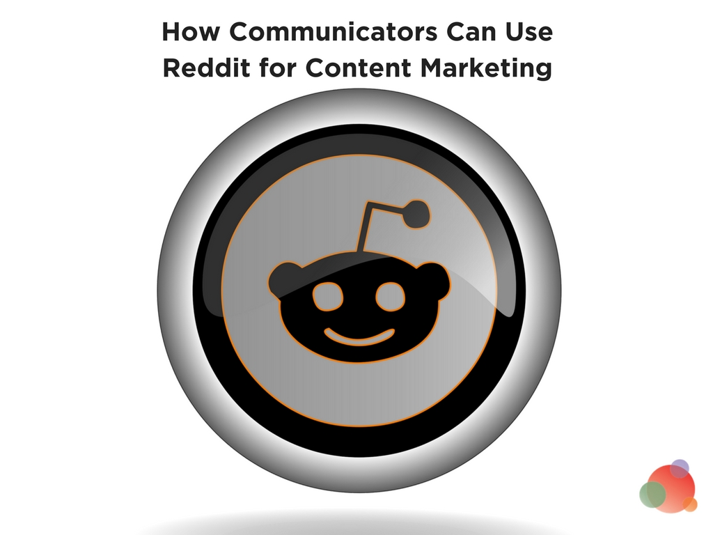 Finally: How Communicators Can Use Reddit for Content Marketing