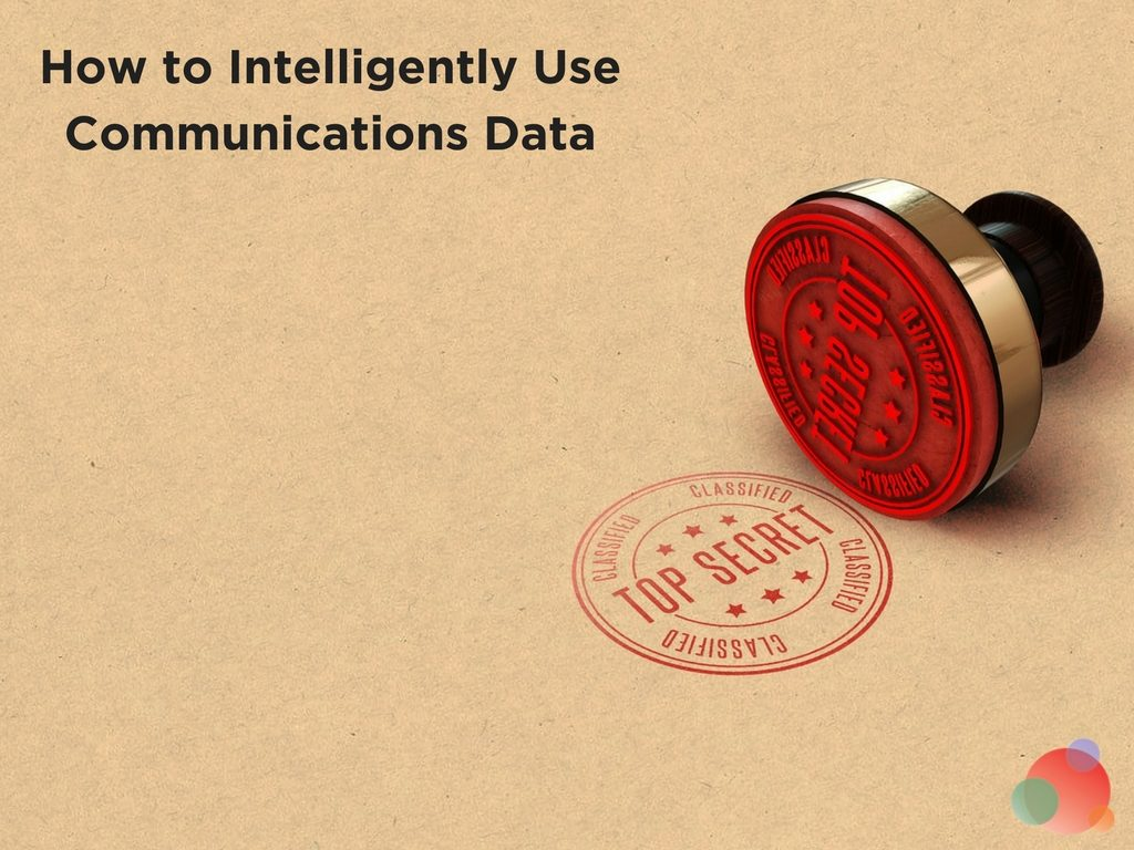 How to Intelligently Use Communications Data