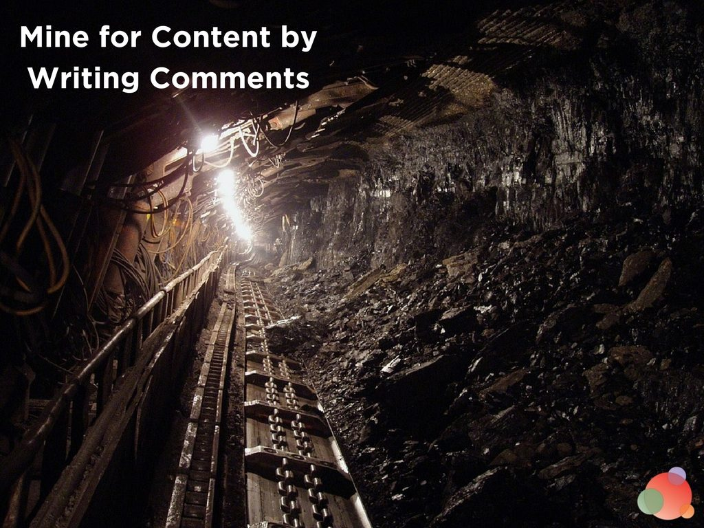 Mine for Content by Writing Comments