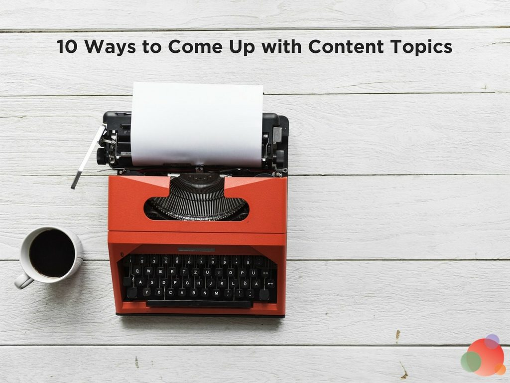 10 Ways to Come Up with Content Topics