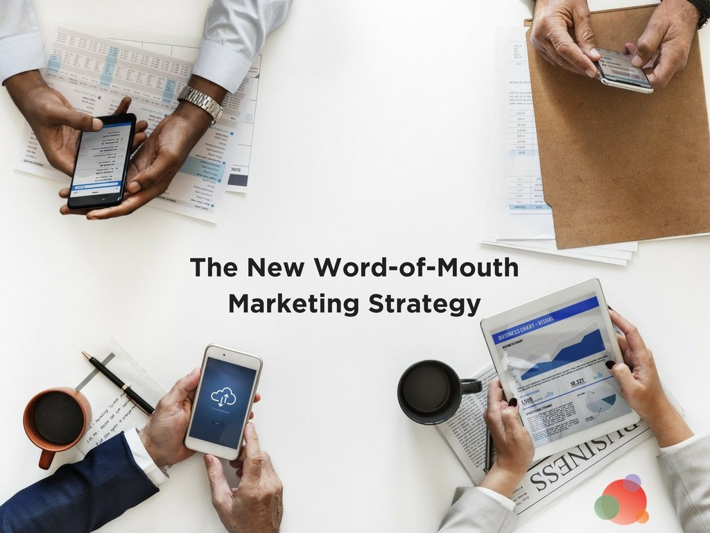 The New Word-of-Mouth Marketing Strategy