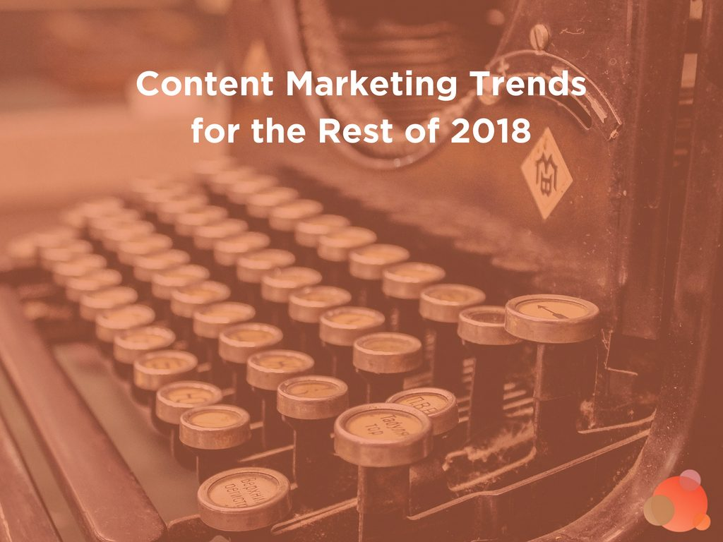 Content Marketing Trends for the Rest of 2018
