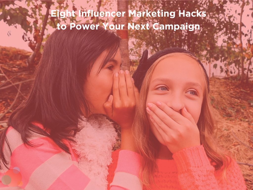 Eight Influencer Marketing Hacks to Power Your Next Campaign