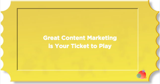 Great Content Marketing is Your Ticket to Play