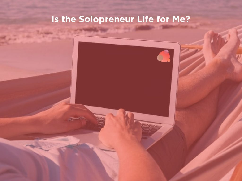 Is the Solopreneur Life for Me_