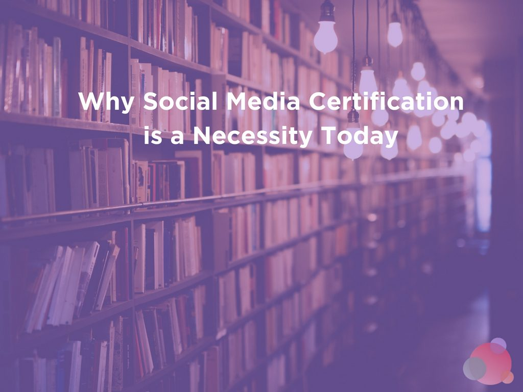 Why Social Media Certification is a Necessity Today