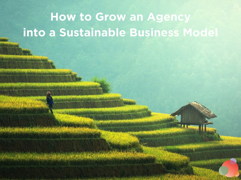 How to Grow an Agency into a Sustainable Business Model