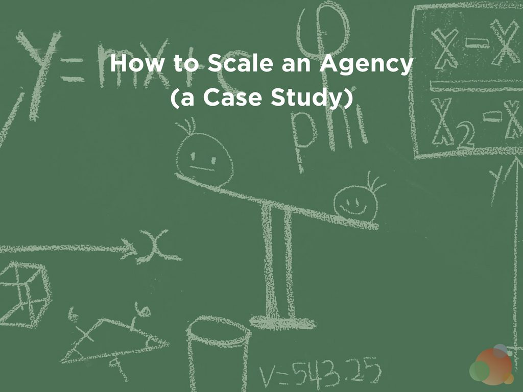 How to Scale an Agency (a Case Study)