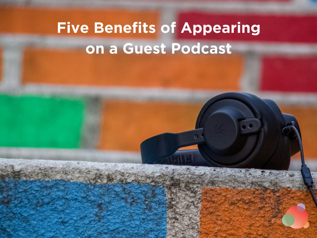 Five Benefits of Appearing on a Guest Podcast