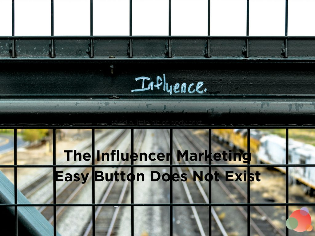 The Influencer Marketing Easy Button Does Not Exist