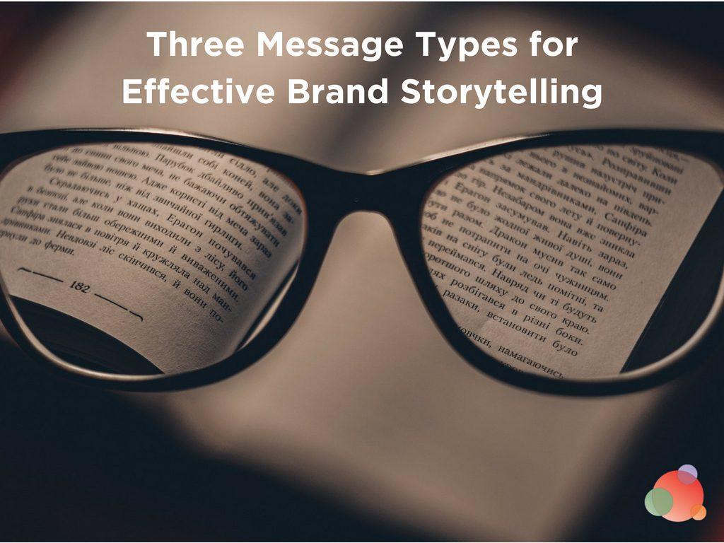 Three Message Types for Effective Brand Storytelling
