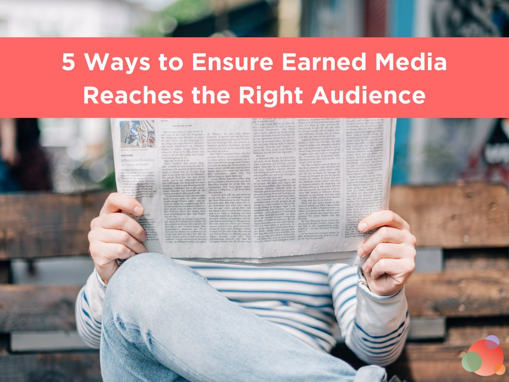 5 Ways to Ensure Earned Media Reaches the Right Audience