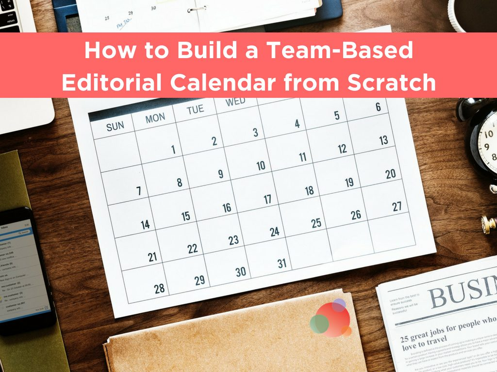 How to Build a Team-Based Editorial Calendar from Scratch