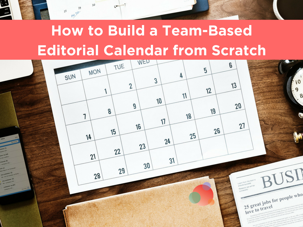 how to build a team based editorial calendar from scratch