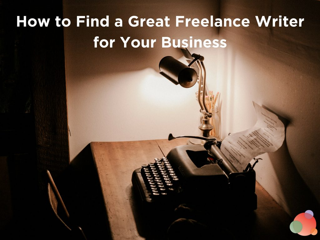 How to Find a Great Freelance Writer for Your Business